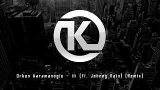 Orkun Karamanoğlu - iii (ft. Johnny Rain) (Remix)
