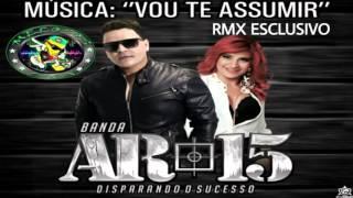 MELODY - VOU TE ASSUMIR RMX ESCLUSIVO- BANDA AR 15 DJS SANDER & KAYO