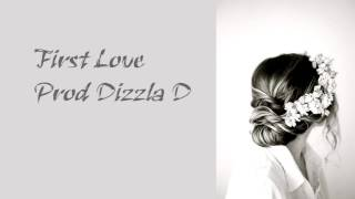 First Love - Prod Dizzla D