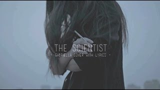the scientist | coldplay lyrics [gabriella cover]