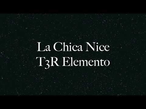 La Chica Nice de T3r Elemento Letra y Video