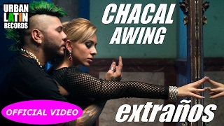 CHACAL FT. AWING ► EXTRANOS (OFFICIAL VIDEO) CUBATON 2017