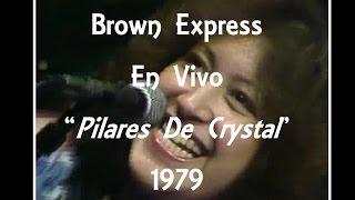 The Brown Express - Pilares De Crystal - En Vivo - 1979