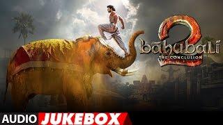 Baahubali - The Conclusion Jukebox   Bahubali 2 Jukebox   Prabhas,Rana,Anushka Shetty,SS Rajamouli width=