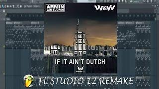 Armin Van Buuren & W&W - If It Ain't Dutch (EdraGhifarri Remake) FREE FLP DOWNLOAD