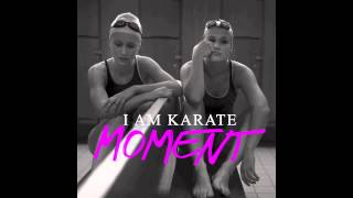 I Am Karate - Moment