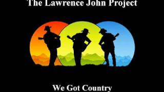 Lawrence John Project - We Got Country