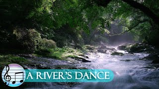 A River's Dance: Relaxing Calming Music for the Soul