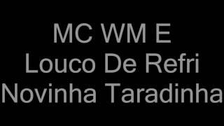 MC WM E Louco De Refri - Novinha Taradinha (letra)