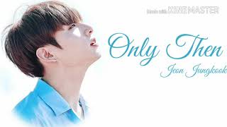 BTS Jungkook -  'Only Then' (COVER) lyrics [Hang | Rom | Indo]