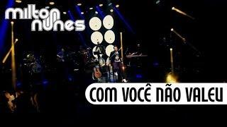 Milton Nunes - Com Você Não Valeu [DVD Entre Amigos] - (Clipe Oficial)