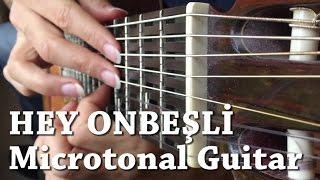 Hey Onbeşli - Microtonal Guitar - Tolgahan Çoğulu