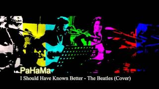 PaHaMa - I Should Have Known Better - The Beatles (Cover)