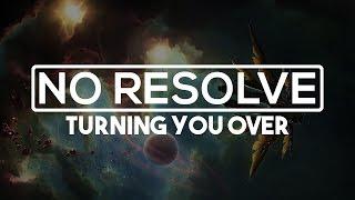 No Resolve - Turning You Over [HD | Lyrics]