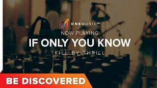 BE DISCOVERED - If Only You Know by Kill by Thrill