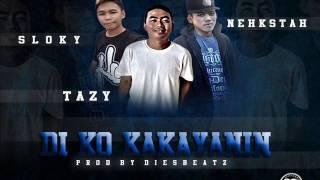 Di Ko Kakayanin - Sloky , Tazy , Nehkster king (SouthSkillChoppers)