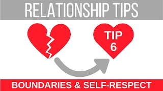 Relationship Tips | Boundaries and Self-Respect