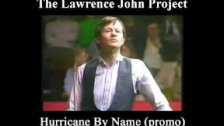 Lawrence John Project -  Hurricane By Name - Alex Higgins tribute promo clip