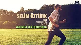 Selim Öztürk feat. Serkan Oktay & Eda Gür - Yanımda Sen Olmayınca