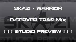 Skazi - Warrior D Server Trap Mix ! ! ! STUDIO PREVIEW ! ! !
