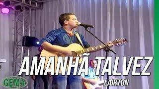 Lairton - Amanhã Talvez (DVD ao vivo em Santa Inês Vol.1)