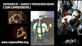 RAPSUSKLEI - DANDO Y PERDIENDO RMX ( CON CANSERBERO )