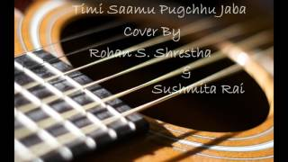 Timi saamu pugchhu jaba (Cover) by Rohan S. Shrestha and Sushmita Rai
