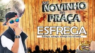 MC NOVINHO DA PRAÇA - ESFREGA ♫ (DJ DAVIZINHO feat DJ BRUNINHO B13)