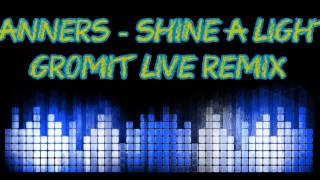 Banners - Shine A Light (Gromit LIVE Remix)