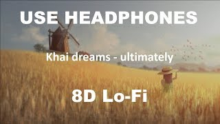 khai dreams - ultimately (8D AUDIO)