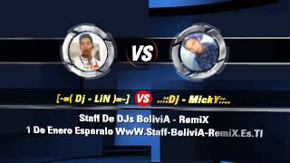 [-=( Dj - LiN )=-] Vs Dj ..::Dj - Micky::.. Staf De DJs BoliviA - RemiX