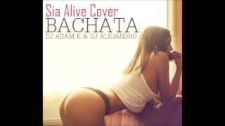 Sia - Alive *Cover* - DJ Adam K & DJ Alejandro (Bachata Remix)