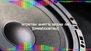 [Bass Boosted] Whats Going On - Droptek