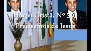Harpa Cristã, Nº 303 Precisamos de Jesus
