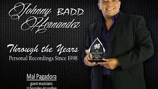 Johnny Badd Hernandez Mal Pagadora