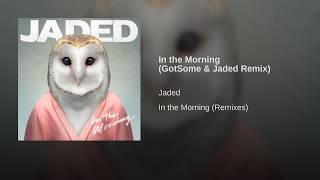 In the Morning (GotSome & Jaded Remix)