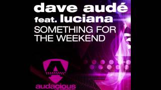 """Dave Audé feat. Luciana """"Something For The Weekend"""" (Crazibiza Radio)"""