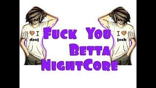Nightcore-Fuck U Betta