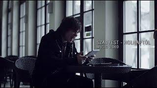 SZABYEST - HOLNAPTÓL - HIVATALOS VIDEÓKLIP - 2015