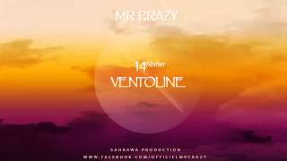Mr Crazy - VENTOLINE [ Officiel Audio ] 2015