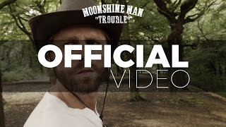 Moonshine Man - Trouble (Official Video)