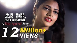 Ae Dil Hai Mushkil - Female Cover Version By @VoiceOfRitu   Karan Johar   Ranbir Kapoor width=