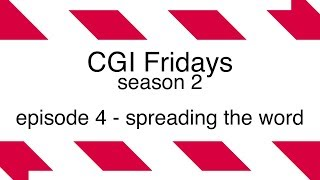 CGI Fridays - S2 E4 - spreading the word