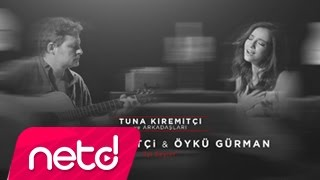 Tuna Kiremitçi & Öykü Gürman - İyi Şeyler (Tuna Kiremitçi ve Arkadaşları)