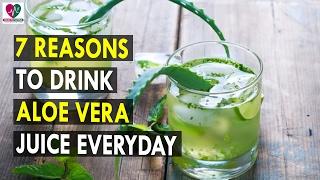 7 Reasons to Drink Aloe Vera Juice Everyday - Health Sutra - Best Health Tips