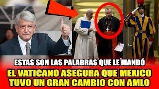 """EL VATICANO APOYA AL GOBIERNO DE AMLO - """"MEXICO TUVO UN GRAN CAMBIO"""""""