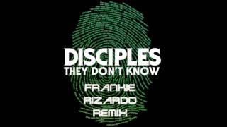 Disciples - They Don't Know (Franky Rizardo Remix) width=