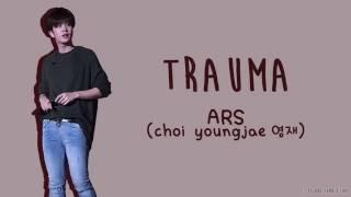 ARS (Choi Youngjae 영재) - TRAUMA [ENG/ROM/HAN]
