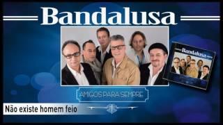 Bandalusa - Não existe homem feio