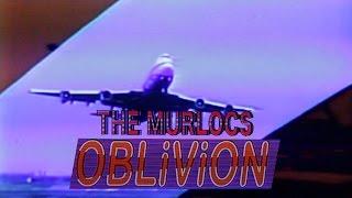 The Murlocs - Oblivion (Official Video)
